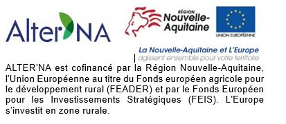ALTER'NA est cofinancé par la Région Nouvelle-Aquitaine, l'Union Européenne au titre du Fonds européen agricole pour le développement rural (FEADER) et par le Fonds Européen pour les Investissements Stratégiques (FEIS). L'Europe s'investit en zone rurale.